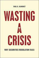 Wasting a Crisis Why Securities Regulation Fails by Paul G. Mahoney