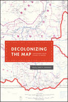 Decolonizing the Map Cartography from Colony to Nation by James R. Akerman