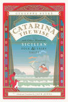 Catarina the Wise and Other Wondrous Sicilian Folk and Fairy Tales by Giuseppe Pitre