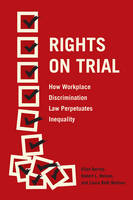 Rights on Trial How Workplace Discrimination Law Perpetuates Inequality by Ellen Berrey