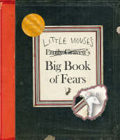 Little Mouse's Big Book Of Fears by Emily Gravett
