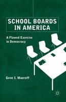 School Boards in America A Flawed Exercise in Democracy by Gene I. Maeroff