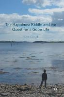 The Happiness Riddle and the Quest for a Good Life by Mark Cieslik
