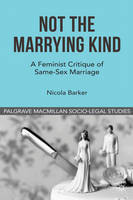 Not the Marrying Kind A Feminist Critique of Same-Sex Marriage by Nicola Barker