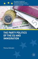 The Party Politics of the EU and Immigration by Pontus Odmalm