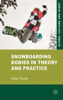 Snowboarding Bodies in Theory and Practice by Holly Thorpe