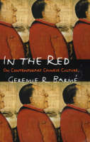 In the Red On Contemporary Chinese Culture by Mr Geremie R. Barme