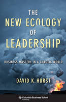 The New Ecology of Leadership Business Mastery in a Chaotic World by David K. Hurst