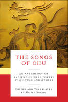 The Songs of Chu An Anthology of Ancient Chinese Poetry by Qu Yuan and Others by Yuan Qu