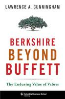 Berkshire Beyond Buffett The Enduring Value of Values by Lawrence A. Cunningham