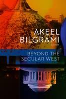 Beyond the Secular West by Akeel Bilgrami