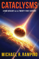 Cataclysms A New Geology for the Twenty-First Century by Michael R. Rampino