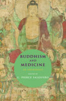 Buddhism and Medicine An Anthology, 900-1600 by C. Pierce Salguero