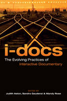I-Docs The Evolving Practices of Interactive Documentary by Judith Aston