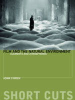 Film and the Natural Environment Elements and Atmospheres by Adam O'Brien