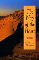 The Way of the Heart Desert Spirituality and Contemporary Ministry by Henri J. M. Nouwen