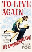 To Live Again An Advent Journey using the Christmas Classic, It's a Wonderful Life by Sheila Jacobs