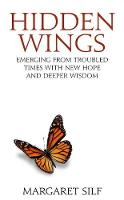 Hidden Wings Emerging from troubled times with new hope and deeper wisdom by Margaret Silf