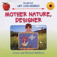 Mother Nature Designer by Louise Spilsbury, Richard Spilsbury
