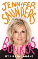 Cover for Bonkers My Life in Laughs by Jennifer Saunders