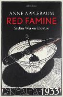 Red Famine Stalin's War on Ukraine by Anne Applebaum