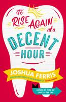 Cover for To Rise Again at a Decent Hour by Joshua Ferris