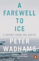 A Farewell to Ice A Report from the Arctic by Peter Wadhams