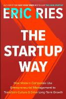 The Startup Way How Entrepreneurial Management Transforms Culture and Drives Growth by Eric Ries