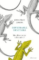 Improbable Destinies How Predictable is Evolution? by Jonathan Losos