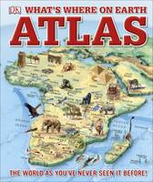 What's Where on Earth? Atlas The World as You've Never Seen It Before! by DK