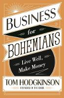 Business for Bohemians Live Well, Make Money by Tom Hodgkinson