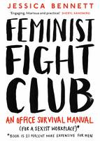 Feminist Fight Club A Survival Manual For a Sexist Workplace by Jessica Bennett