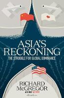 Asia's Reckoning The Struggle for Global Dominance by Richard McGregor
