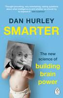 Smarter The New Science of Building Brain Power by Dan Hurley