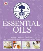 Neal's Yard Remedies Essential Oils Restore * Rebalance * Revitalize * Feel the Benefits * Enhance Natural Beauty * Create Blends by Susan Curtis, Pat Thomas, Fran Johnson