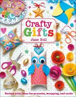 Crafty Gifts Packed with ideas for presents, wrapping, and cards by Jane Bull