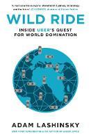Wild Ride Inside Uber's Quest for World Domination by Adam Lashinsky
