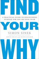 Find Your Why A Practical Guide for Discovering Purpose for You and Your Team by Simon Sinek