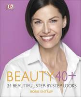 Beauty 40+ 24 beautiful step-by-step looks by Boris Entrup