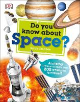 Do You Know About Space? Amazing answers to more than 200 awesome questions! by DK, Sarah Cruddas