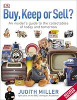 Buy, Keep, or Sell? An Insider's Guide to the Collectables of Today and Tomorrow by Judith Miller