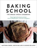 Baking School The Bread Ahead Cookbook by Justin Gellatly, Louise Gellatly, Matt Jones