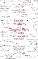 Special Relativity and Classical Field Theory by Leonard Susskind, Art Friedman