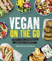 Vegan on the Go Fast, easy, affordable-anytime, anywhere by Jerome Eckmeier, Daniela Lais
