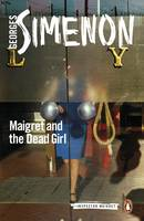 Maigret and the Dead Girl Inspector Maigret #45 by Georges Simenon