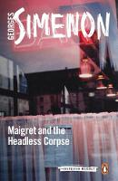 Maigret and the Headless Corpse Inspector Maigret #47 by Georges Simenon