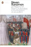 A History of the Crusades II The Kingdom of Jerusalem and the Frankish East 1100-1187 by Steven Runciman