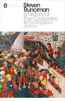 A History of the Crusades III The Kingdom of Acre and the Later Crusades by Steven Runciman
