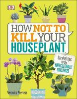How Not to Kill Your House Plant Survival tips for the horticulturally challenged by Veronica Peerless