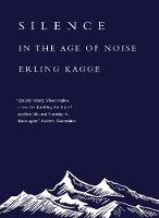 Silence In the Age of Noise by Erling Kagge